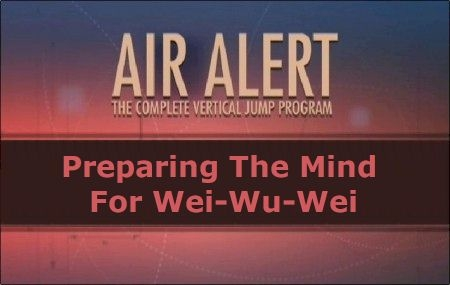 Preparing The Mind For Wei-Wu-Wei